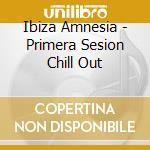 AMNESIA IBIZA/PRIMERA SESION cd musicale di ARTISTI VARI