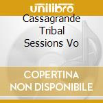 Cassagrande Tribal Sessions Vo cd musicale di Artisti Vari