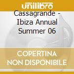 CASSAGRANDE - IBIZA ANNUAL SUMMER 06 cd musicale di ARTISTI VARIVARI
