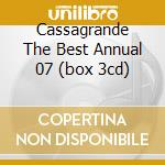 CASSAGRANDE THE BEST ANNUAL 07 (BOX 3CD) cd musicale di ARTISTI VARI