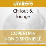 Chillout & lounge cd musicale di Artisti Vari