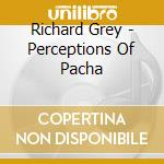 PERCEPTIONS OF PACHA cd musicale di GREY RICHARD