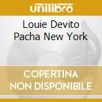LOUIE DEVITO PACHA NEW YORK cd musicale di ARTISTI VARI