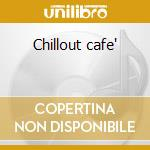 Chillout cafe' cd musicale