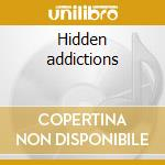 Hidden addictions cd musicale