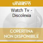 DISCOLEXIA cd musicale di WATCH TV & THE PRIME