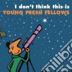 I DON'T THINK THIS IS... THE YOUNG FRESH  cd musicale di YOUNG FRESH FELLOWS