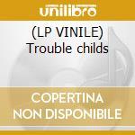 (LP VINILE) Trouble childs lp vinile di New juggler sound
