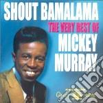 Murray, Mickey - Shout Bamalama cd musicale di Mickey Murray
