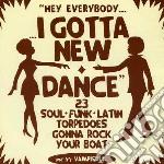 I GOTTA NEW DANCE                         cd musicale di ARTISTI VARI