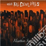 CD - KILL DEVIL HILLS - HEATHEN SONGS cd musicale di KILL DEVIL HILLS