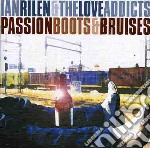 Ian Rilen & The Love Addicts - Passion Boots And Bruises cd musicale di Ian & love ad Rilen