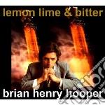 Brian Henry Hooper - Lemon, Lime & Bitter cd musicale di Brian henry Hooper