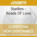 Starlites - Roads Of Love cd musicale di STARLITES