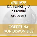 DA FUNK! (12 essential grooves) cd musicale di ARTISTI VARI