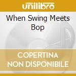 WHEN SWING MEETS BOP cd musicale di THOMPSON CHARLES