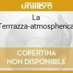 LA TERRRAZZA-ATMOSPHERICAL cd musicale di ARTISTI VARI