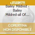 Bailey Mildred - Bailey Mildred-all Of Me / Complet Majestic cd musicale di BALEY MILDRED