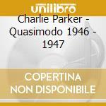 Parker Charlie - Quasimodo 1946 - 1947 cd musicale di PARKER CHARLIE