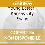 KANSAS CITY SWING cd musicale di YOUNG LESTER