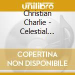 Christian Charlie - Celestial Express cd musicale di CHRISTIAN CHARLIE