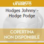 Hodges Johnny - Hodge Podge cd musicale di HODGES JOHNNY