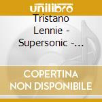 Tristano Lennie - Supersonic - Portrait Of A Genius cd musicale di TRISTANO LENNIE