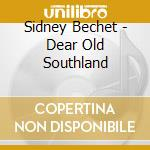 DEAR OLD SOUTHLAND cd musicale di BECHET SIDNEY