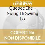 SWINGHI SWINGLO cd musicale di QUEBEC IKE