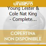 Young Lester & Cole Nat King - Complete Recordings cd musicale di YOUNG/COLE