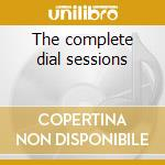 The complete dial sessions cd musicale di Charlie Parker