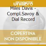 Miles Davis - Compl.Savoy & Dial Record cd musicale di DAVIS MILES