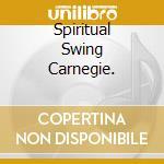 SPIRITUAL SWING CARNEGIE. cd musicale di C.BASIE/S.BECHET/L.Y