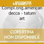 Compl.orig.american decca - tatum art cd musicale di Art tatum (4 cd)