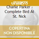 Parker Charlie - Complete Bird At St. Nick cd musicale di PARKER CHARLIE