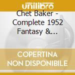 Baker Chet - Complete 1952 Fantasy & Pacific Jazz Sessions cd musicale di BAKER CHET