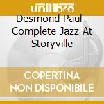 Desmond Paul - Complete Jazz At Storyville cd musicale di DESMOND PAUL