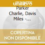 Parker Charlie, Davis Miles - Bluebird: Legendary Savoy Sessions cd musicale di Davi Parker charlie