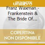 Bso-waxman Franz - Frankenstein+the Bride Of Frankenstein cd musicale di Ost