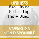 Bso - Irving Berlin - Top Hat + Blue Skies cd musicale di Ost