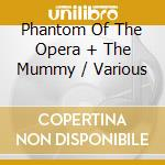 Aa.vv. - Phantom Of The Opera + The Mummy cd musicale di Artisti Vari