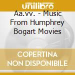 Aa.vv. - Music From Humphrey Bogart Movies cd musicale