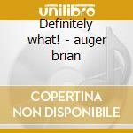 Definitely what! - auger brian cd musicale di Brian auger & the trinity
