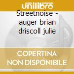 Streetnoise - auger brian driscoll julie cd musicale di Brian auger & julie driscoll