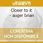 Closer to it - auger brian cd musicale di Auger's brian oblivion express