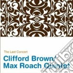 THE LAST CONCERT                          cd musicale di BROWN CLIFFORD MAX ROACH QUINT