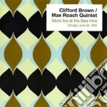 Clifford Brown / Max Roach - More Live At The Bee Hive, Chicago, June 30, 1955 cd musicale di Roac Brown clifford