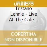 Tristano Lennie - Live At The Cafe Bohemia cd musicale di TRISTANO LENNIE ALL