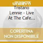 LIVE AT THE CAFE BOHEMIA                  cd musicale di TRISTANO LENNIE ALL