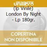 (LP VINILE) LONDON BY NIGHT - LP 180GR.               lp vinile di LONDON JULIE